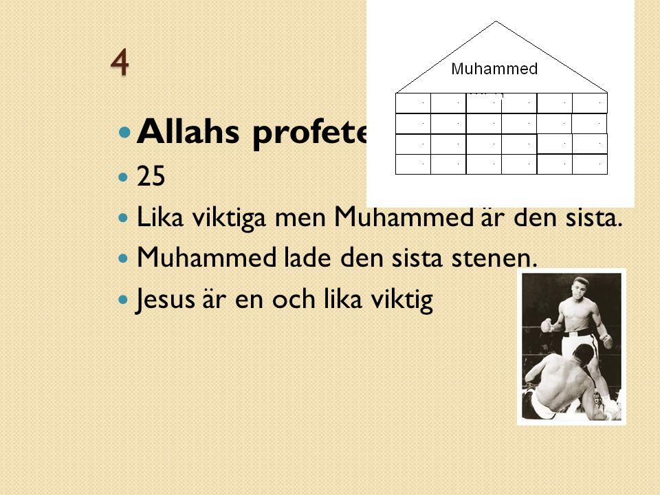 4 Allahs profeter 25 Lika viktiga men Muhammed är den sista.