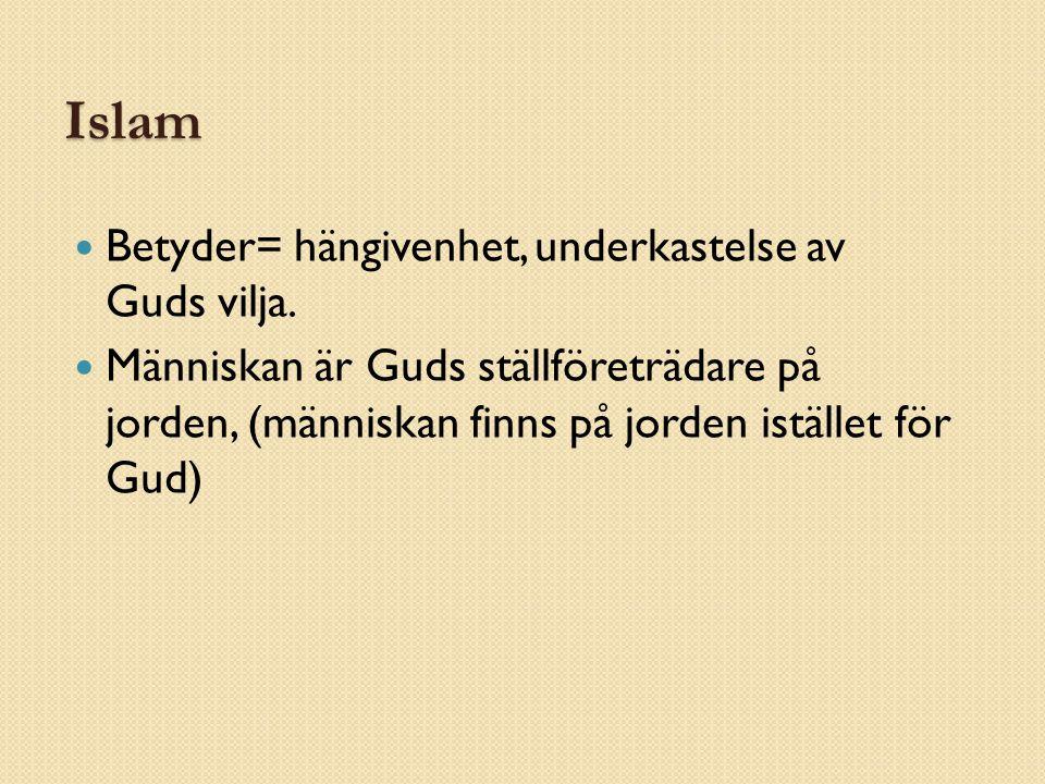 Islam Betyder= hängivenhet, underkastelse av Guds vilja.