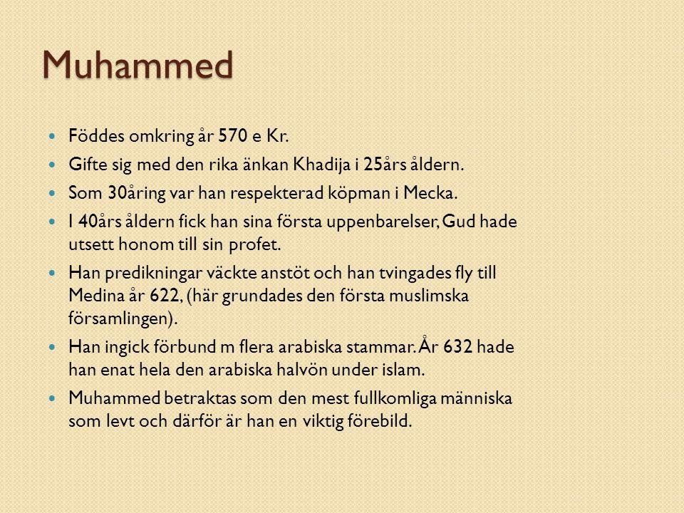 Muhammed Föddes omkring år 570 e Kr.Gifte sig med den rika änkan Khadija i 25års åldern.