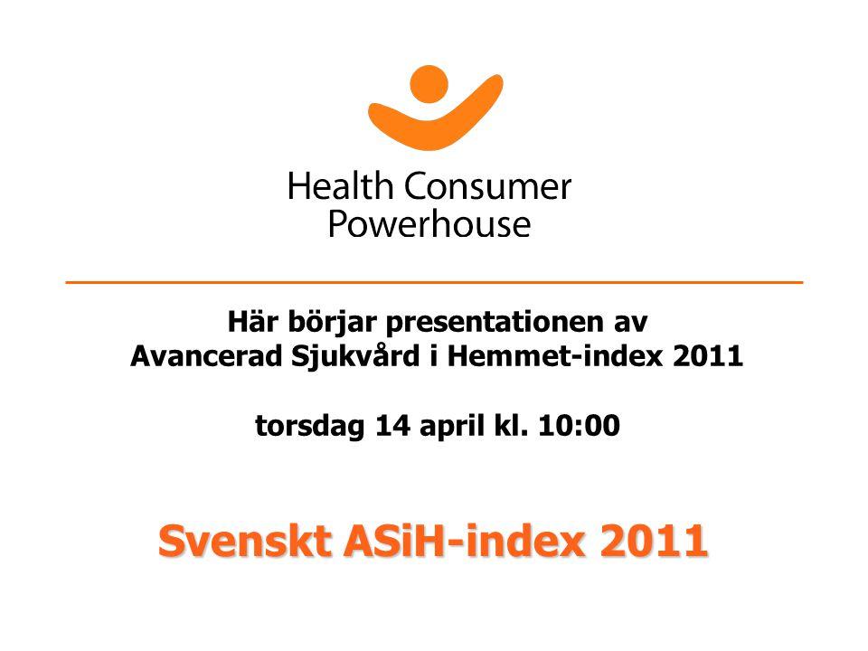Svenskt ASiH-index 2011 Här börjar presentationen av Avancerad Sjukvård i Hemmet-index 2011 torsdag 14 april kl.