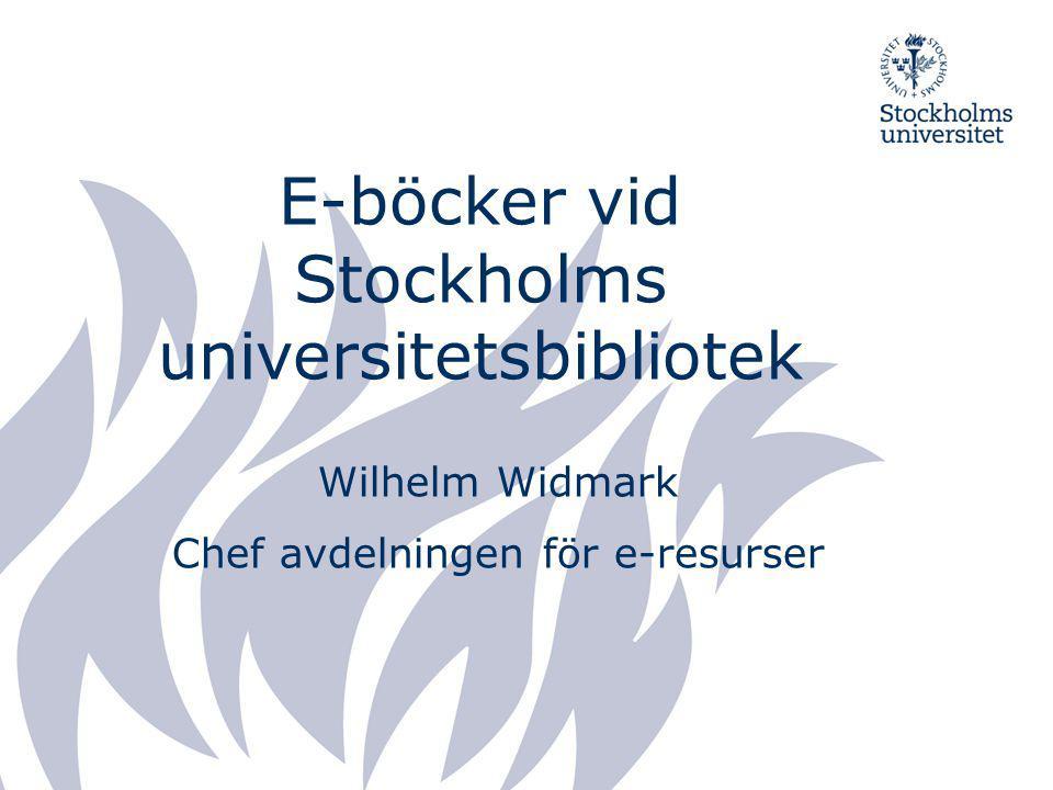 E-böcker vid Stockholms universitetsbibliotek Wilhelm Widmark Chef avdelningen för e-resurser