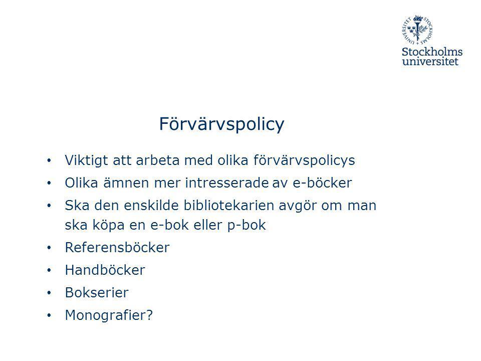 Förvärvspolicy Viktigt att arbeta med olika förvärvspolicys Olika ämnen mer intresserade av e-böcker Ska den enskilde bibliotekarien avgör om man ska