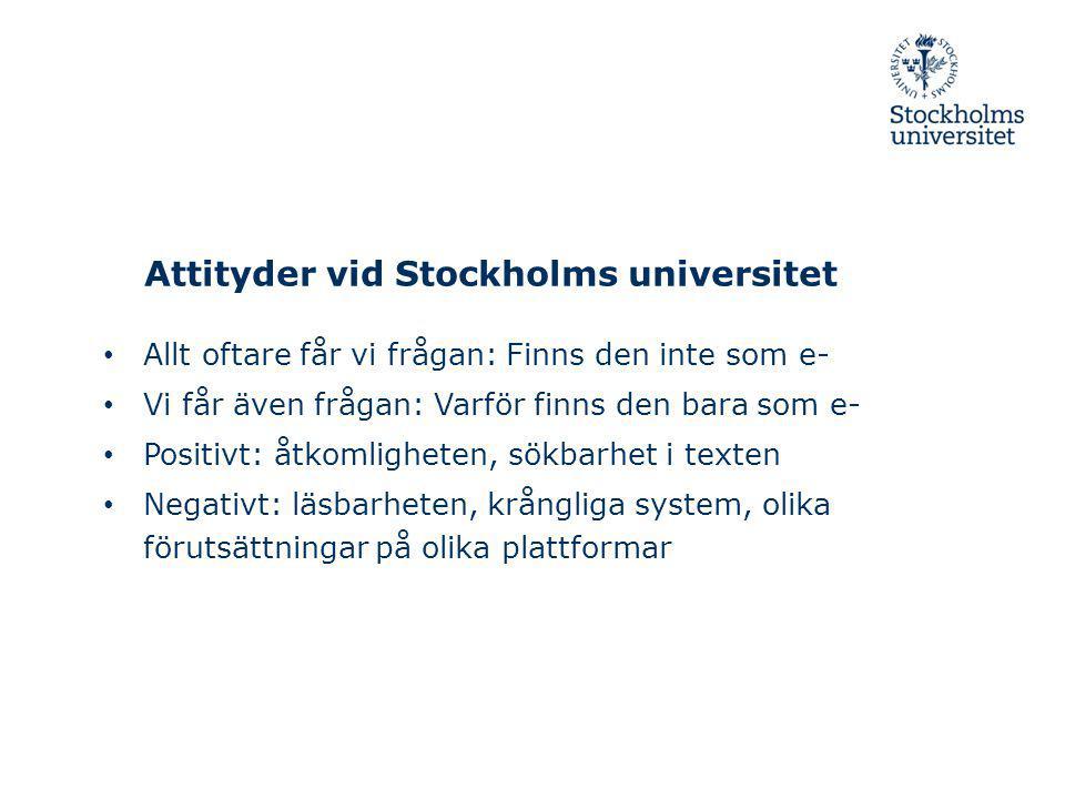 Attityder vid Stockholms universitet Allt oftare får vi frågan: Finns den inte som e- Vi får även frågan: Varför finns den bara som e- Positivt: åtkom