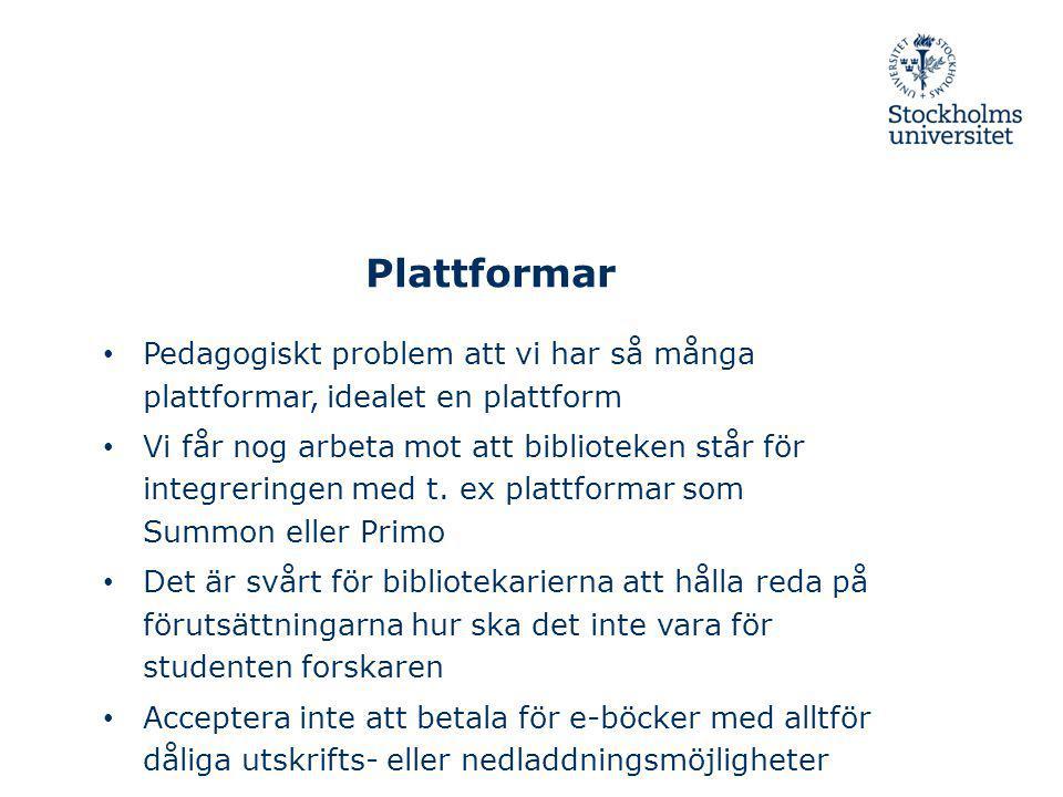 Plattformar Pedagogiskt problem att vi har så många plattformar, idealet en plattform Vi får nog arbeta mot att biblioteken står för integreringen med