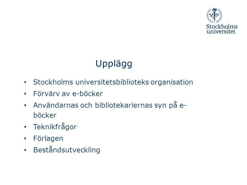Upplägg Stockholms universitetsbiblioteks organisation Förvärv av e-böcker Användarnas och bibliotekariernas syn på e- böcker Teknikfrågor Förlagen Be
