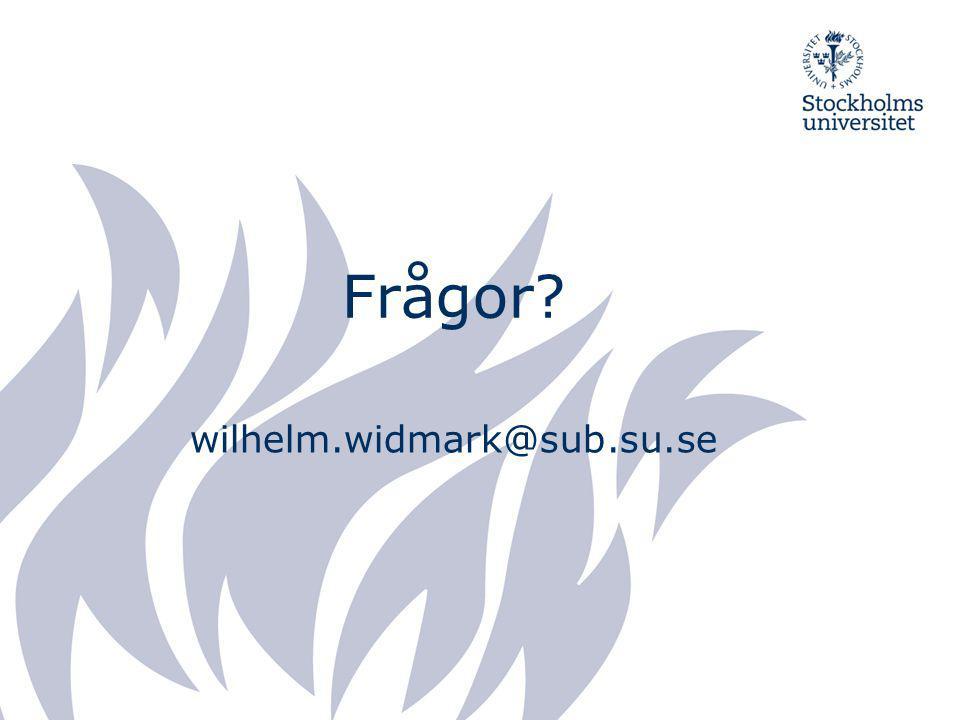 Frågor? wilhelm.widmark@sub.su.se