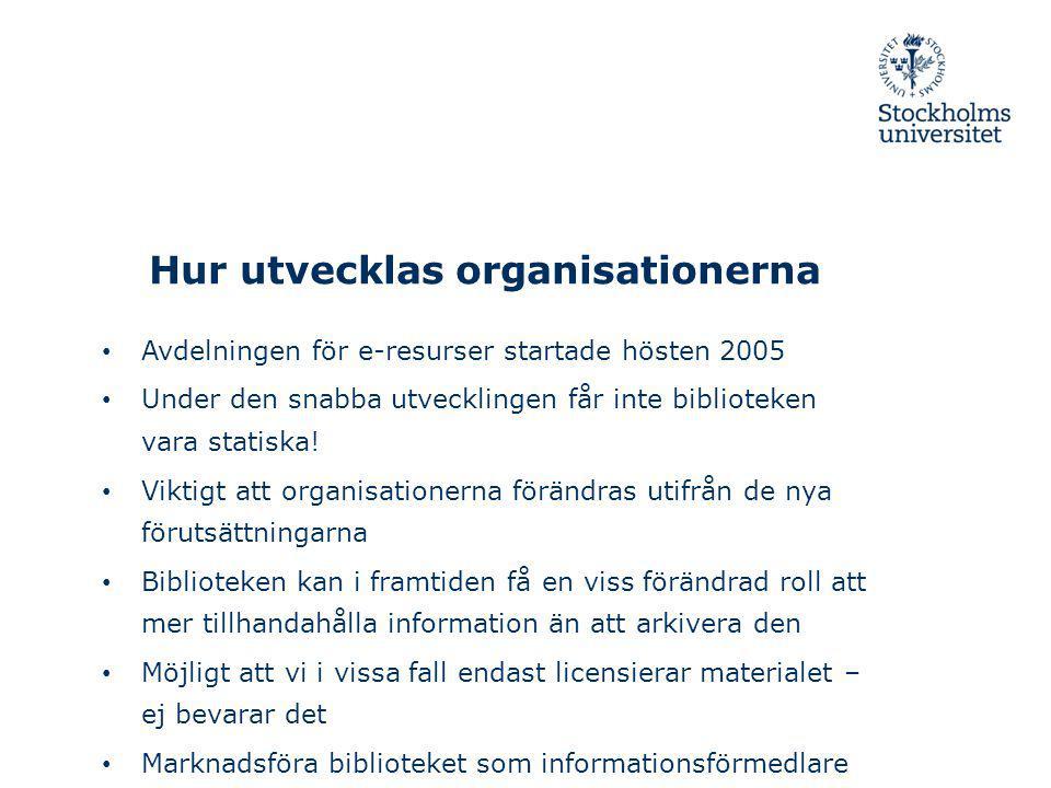 Hur utvecklas organisationerna Avdelningen för e-resurser startade hösten 2005 Under den snabba utvecklingen får inte biblioteken vara statiska! Vikti