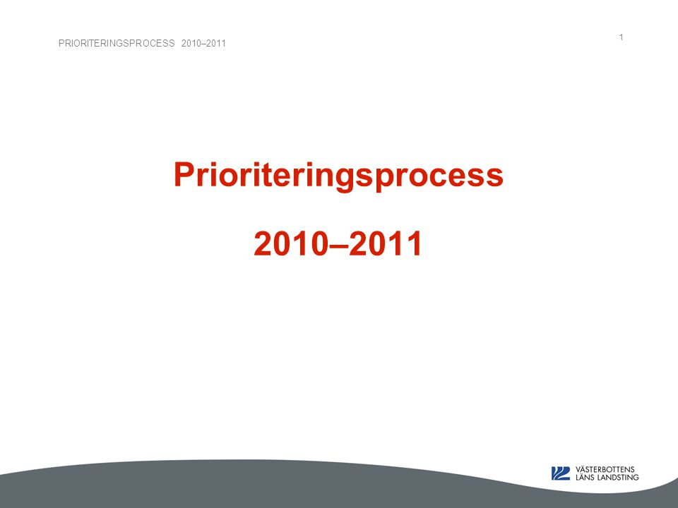 PRIORITERINGSPROCESS 2010–2011 1 Prioriteringsprocess 2010–2011