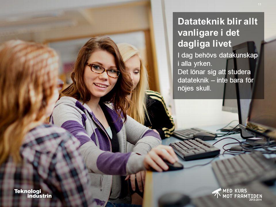 2013-2014 11 Datateknik blir allt vanligare i det dagliga livet I dag behövs datakunskap i alla yrken.