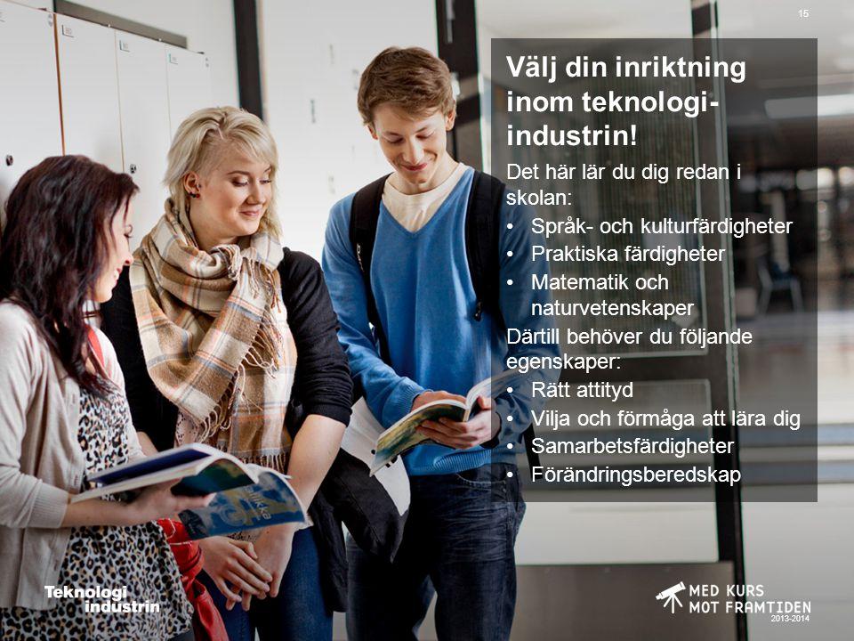 2013-2014 15 Välj din inriktning inom teknologi- industrin.