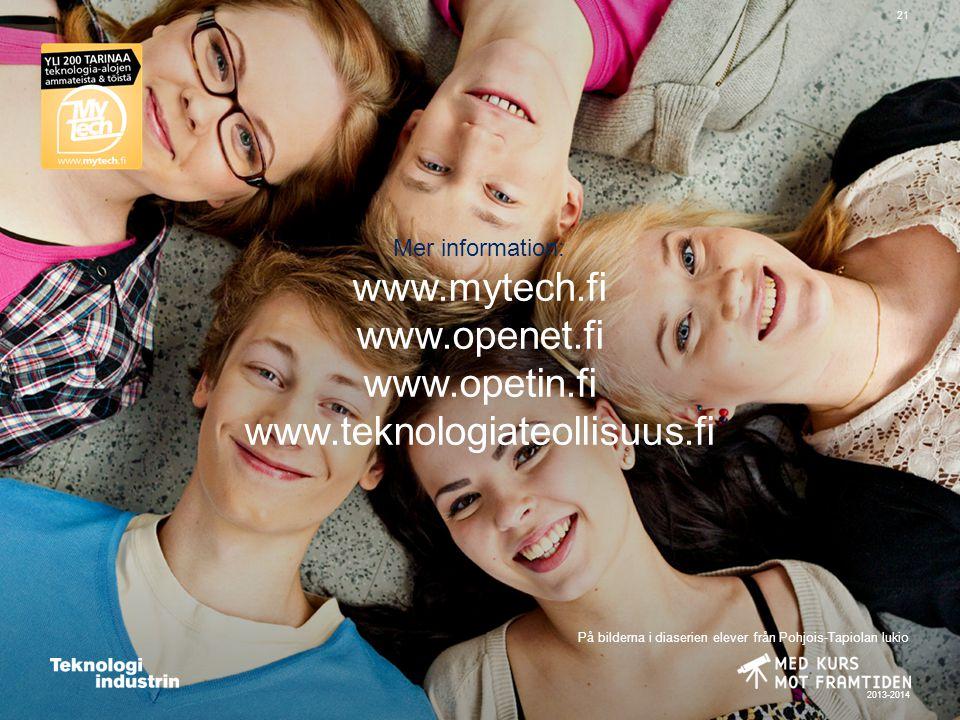 2013-2014 21 Mer information: www.mytech.fi www.openet.fi www.opetin.fi www.teknologiateollisuus.fi På bilderna i diaserien elever från Pohjois-Tapiolan lukio