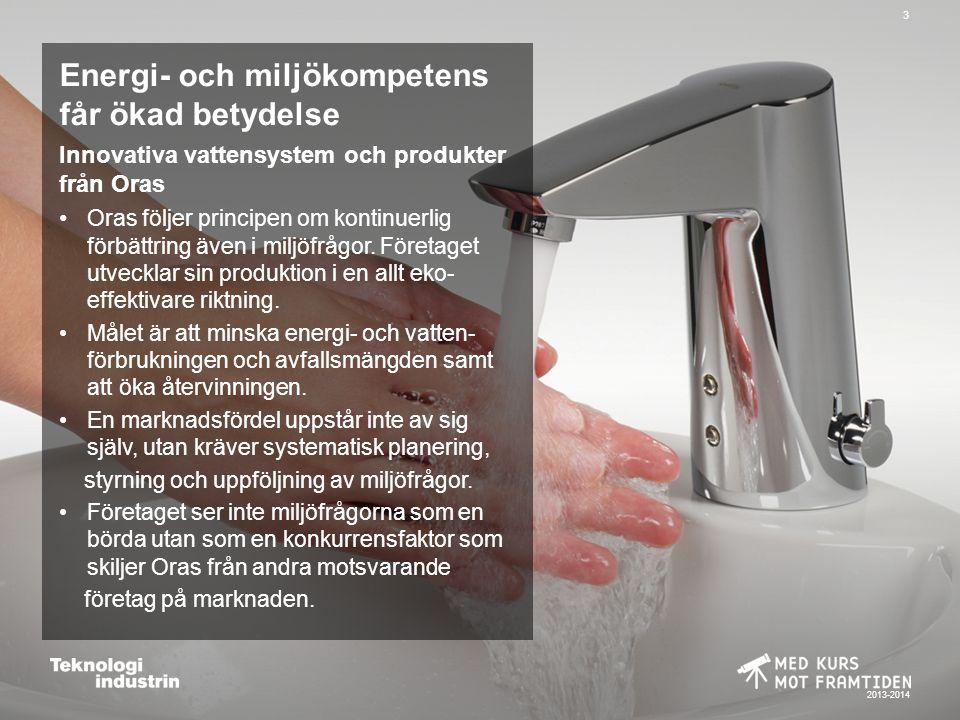 2013-2014 3 Energi- och miljökompetens får ökad betydelse Innovativa vattensystem och produkter från Oras Oras följer principen om kontinuerlig förbättring även i miljöfrågor.