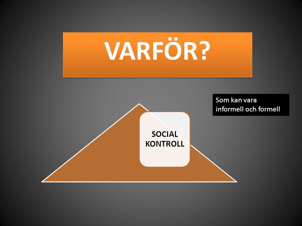 VARFÖR SOCIAL KONTROLL Som kan vara informell och formell