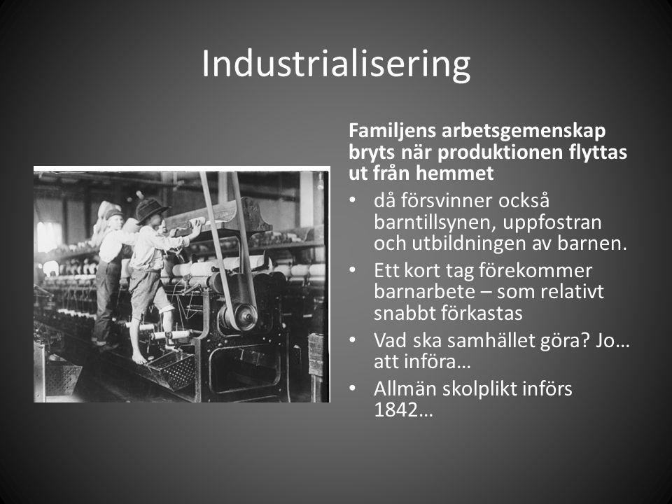 Industrialisering Familjens arbetsgemenskap bryts när produktionen flyttas ut från hemmet då försvinner också barntillsynen, uppfostran och utbildningen av barnen.