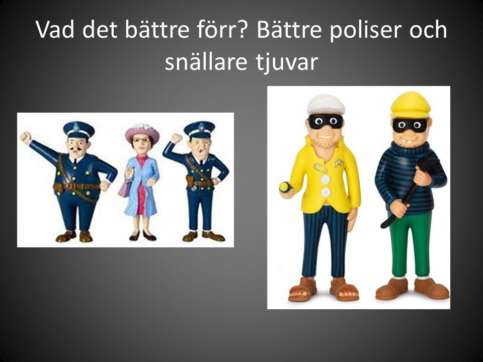Vad det bättre förr Bättre poliser och snällare tjuvar