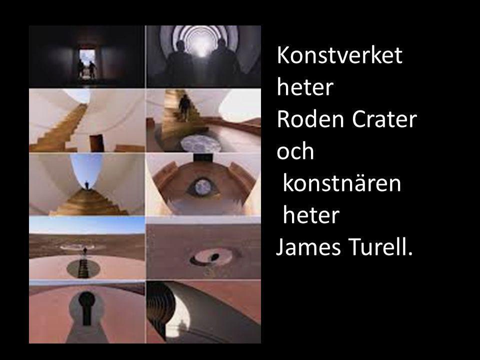 Konstverket heter Roden Crater och konstnären heter James Turell.