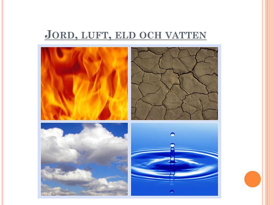 J ORD, LUFT, ELD OCH VATTEN
