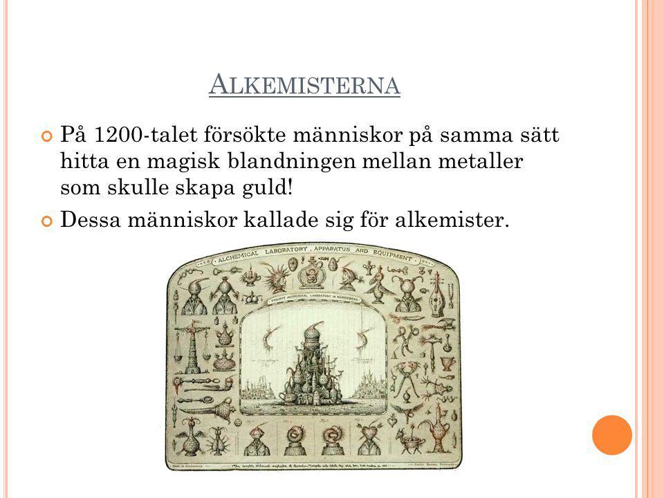 A LKEMISTERNA På 1200-talet försökte människor på samma sätt hitta en magisk blandningen mellan metaller som skulle skapa guld! Dessa människor kallad