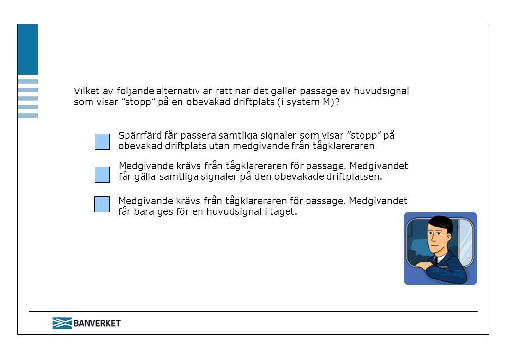"""Vilket av följande alternativ är rätt när det gäller passage av huvudsignal som visar """"stopp"""" på en obevakad driftplats (i system M)? Spärrfärd får pa"""