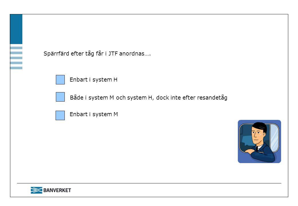 Spärrfärd efter tåg får i JTF anordnas…. Enbart i system H Både i system M och system H, dock inte efter resandetåg Enbart i system M