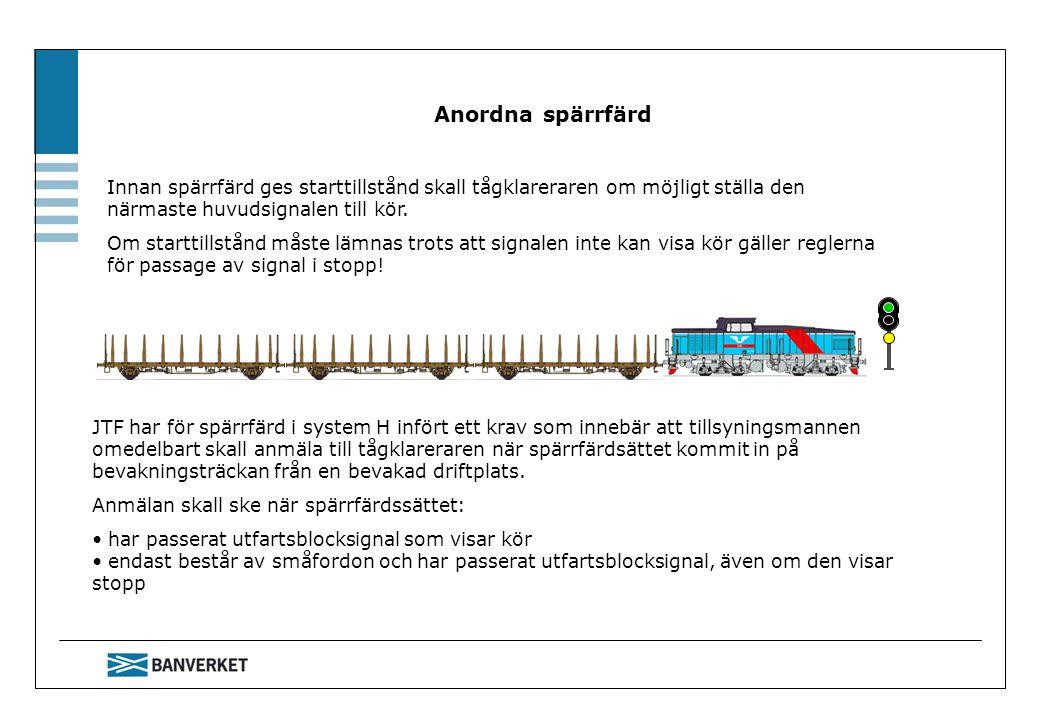 Anordna spärrfärd JTF har för spärrfärd i system H infört ett krav som innebär att tillsyningsmannen omedelbart skall anmäla till tågklareraren när sp