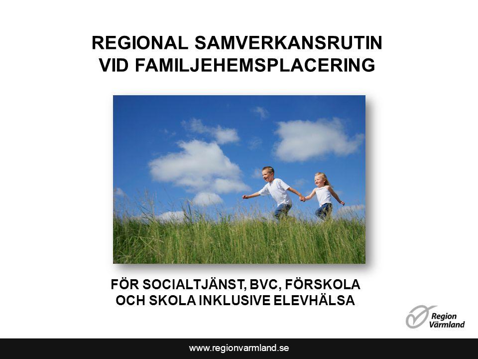 www.regionvarmland.se REGIONAL SAMVERKANSRUTIN VID FAMILJEHEMSPLACERING FÖR SOCIALTJÄNST, BVC, FÖRSKOLA OCH SKOLA INKLUSIVE ELEVHÄLSA