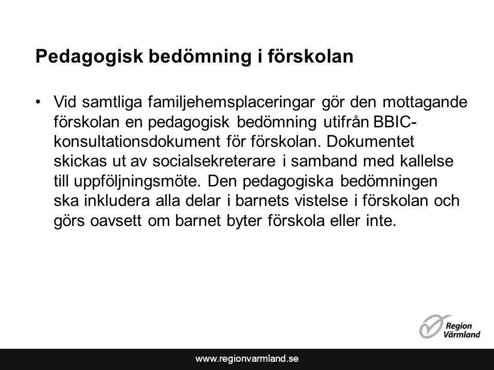 www.regionvarmland.se Pedagogisk bedömning i förskolan Vid samtliga familjehemsplaceringar gör den mottagande förskolan en pedagogisk bedömning utifrå