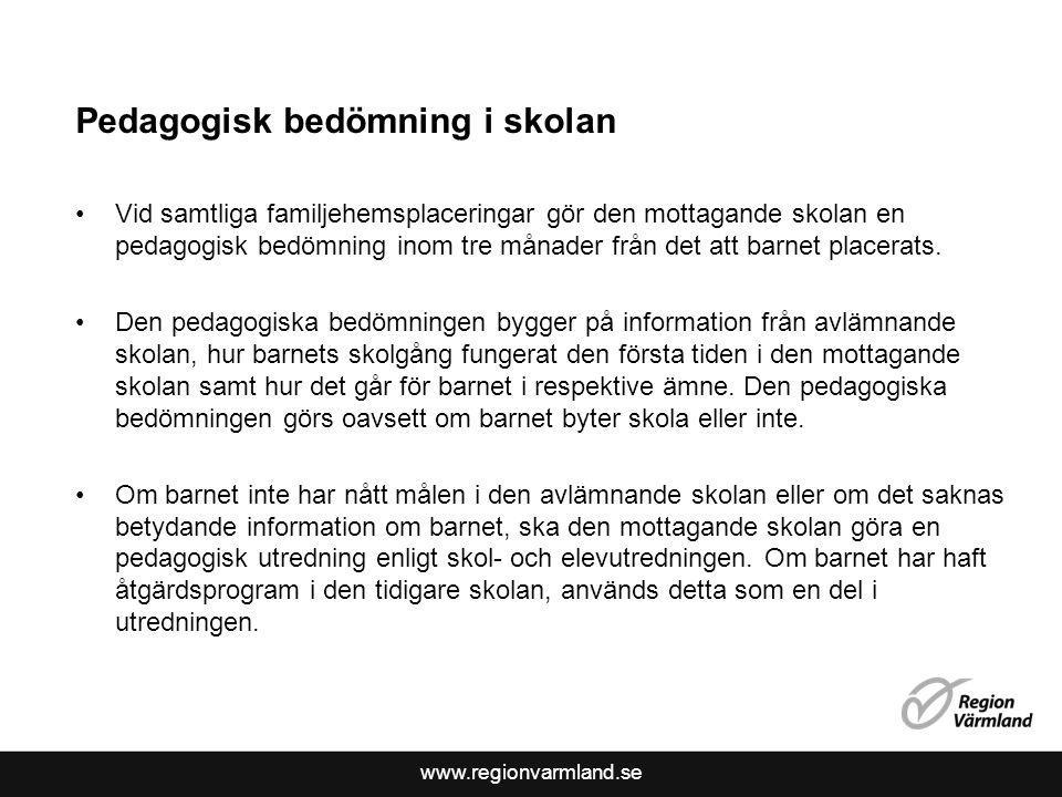 www.regionvarmland.se Pedagogisk bedömning i skolan Vid samtliga familjehemsplaceringar gör den mottagande skolan en pedagogisk bedömning inom tre mån