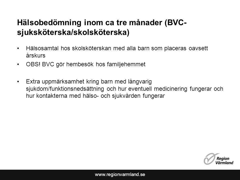 www.regionvarmland.se Hälsobedömning inom ca tre månader (BVC- sjuksköterska/skolsköterska) Hälsosamtal hos skolsköterskan med alla barn som placeras