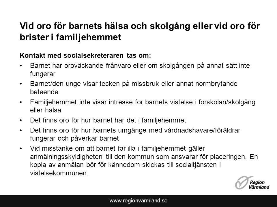 www.regionvarmland.se Vid oro för barnets hälsa och skolgång eller vid oro för brister i familjehemmet Kontakt med socialsekreteraren tas om: Barnet h