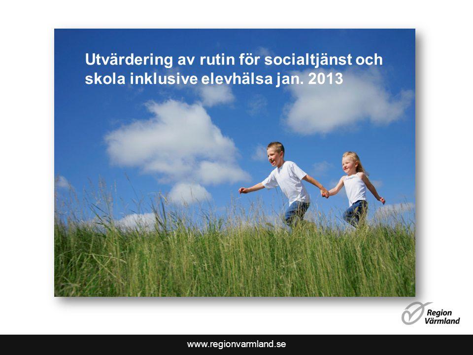 www.regionvarmland.se Utvärdering av rutin för socialtjänst och skola inklusive elevhälsa jan. 2013