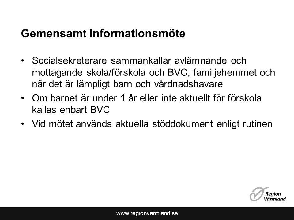 www.regionvarmland.se Gemensamt informationsmöte Socialsekreterare sammankallar avlämnande och mottagande skola/förskola och BVC, familjehemmet och nä