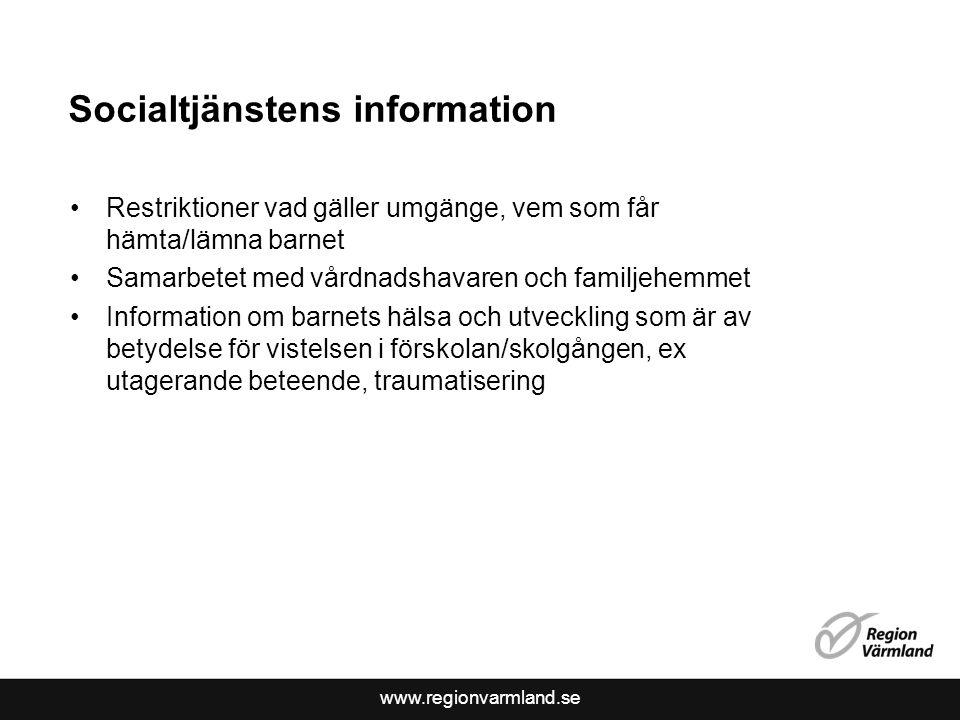 www.regionvarmland.se Socialtjänstens information Restriktioner vad gäller umgänge, vem som får hämta/lämna barnet Samarbetet med vårdnadshavaren och