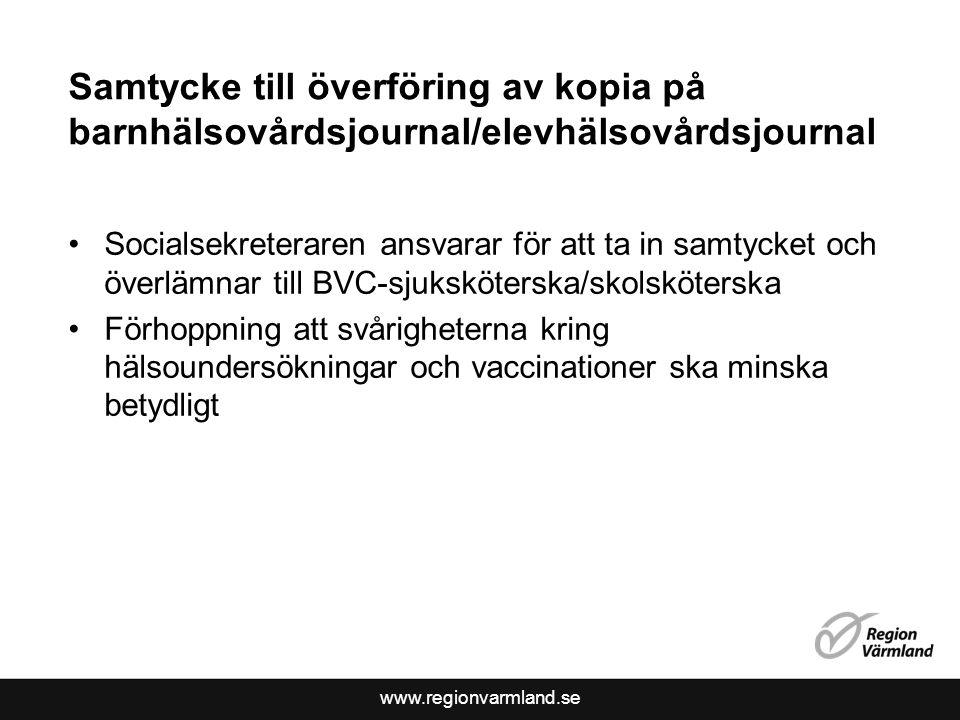 www.regionvarmland.se Samtycke till överföring av kopia på barnhälsovårdsjournal/elevhälsovårdsjournal Socialsekreteraren ansvarar för att ta in samty