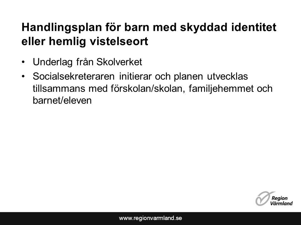 www.regionvarmland.se Handlingsplan för barn med skyddad identitet eller hemlig vistelseort Underlag från Skolverket Socialsekreteraren initierar och