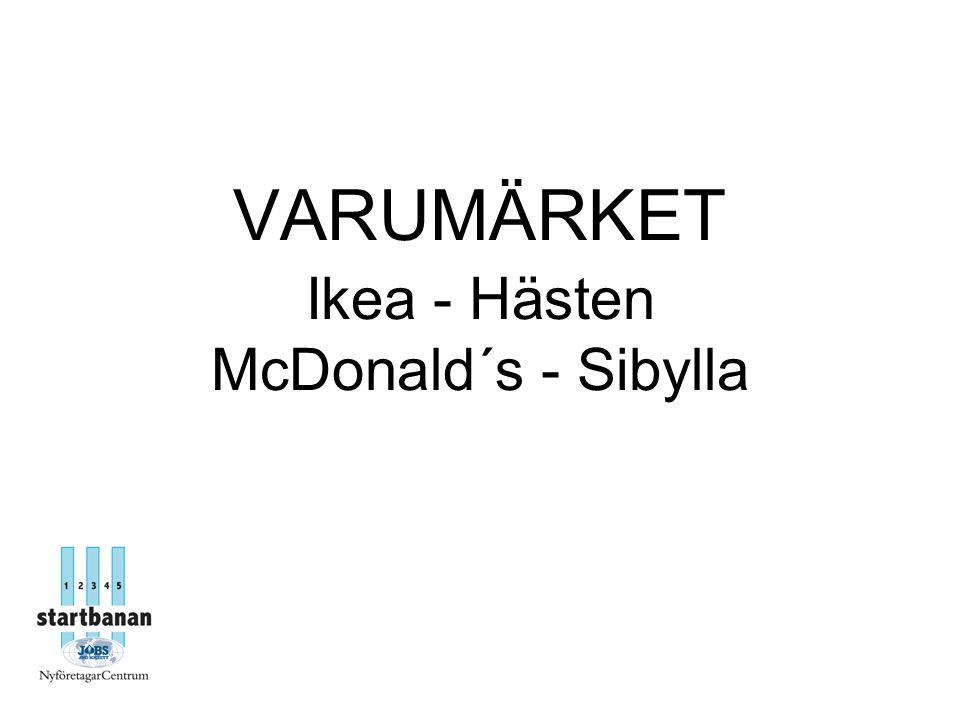 VARUMÄRKET Ikea - Hästen McDonald´s - Sibylla