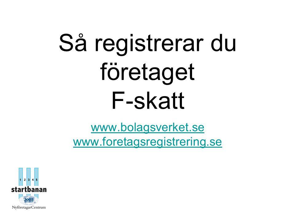 Så registrerar du företaget F-skatt www.bolagsverket.se www.foretagsregistrering.se www.bolagsverket.se www.foretagsregistrering.se
