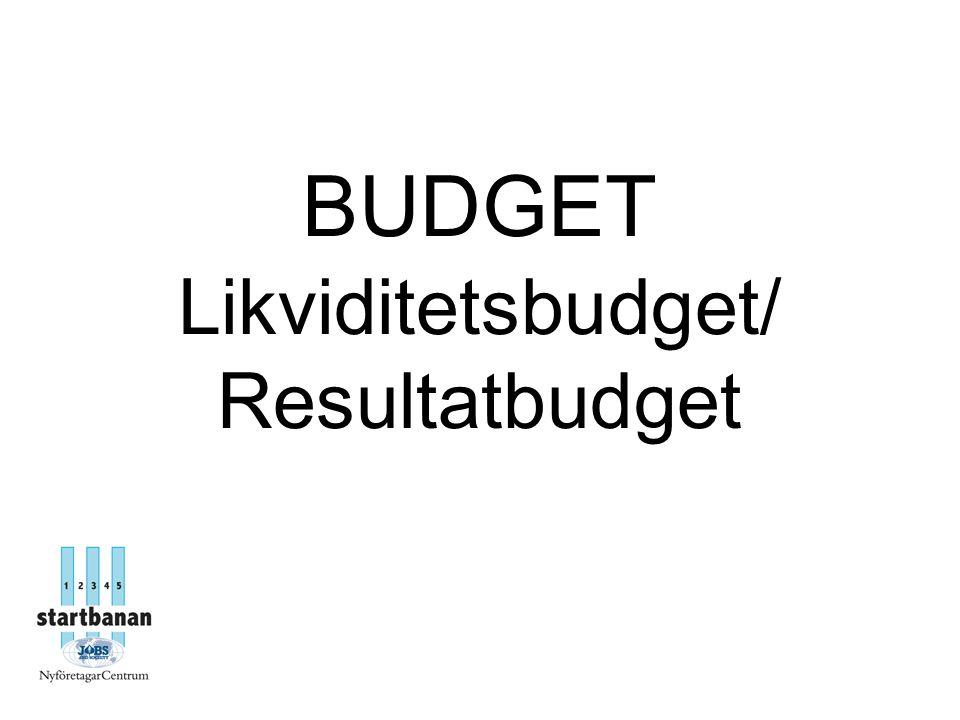 BUDGET Likviditetsbudget/ Resultatbudget