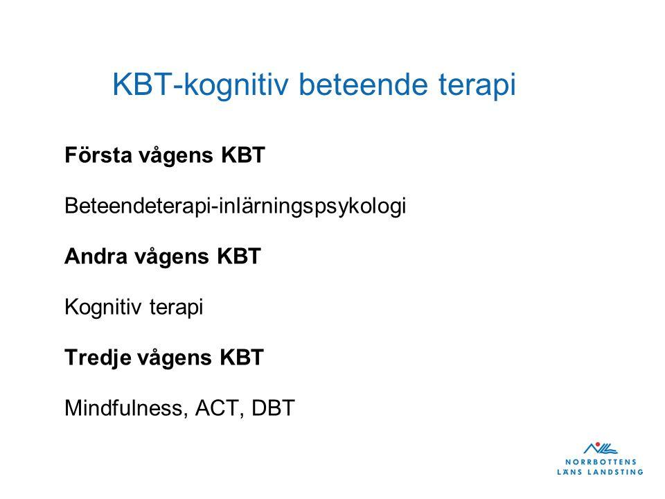 KBT-kognitiv beteende terapi Första vågens KBT Beteendeterapi-inlärningspsykologi Andra vågens KBT Kognitiv terapi Tredje vågens KBT Mindfulness, ACT,