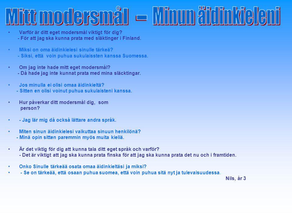Varför är ditt eget modersmål viktigt för dig? - För att jag ska kunna prata med släktinger i Finland. Miksi on oma äidinkielesi sinulle tärkeä? - Sik