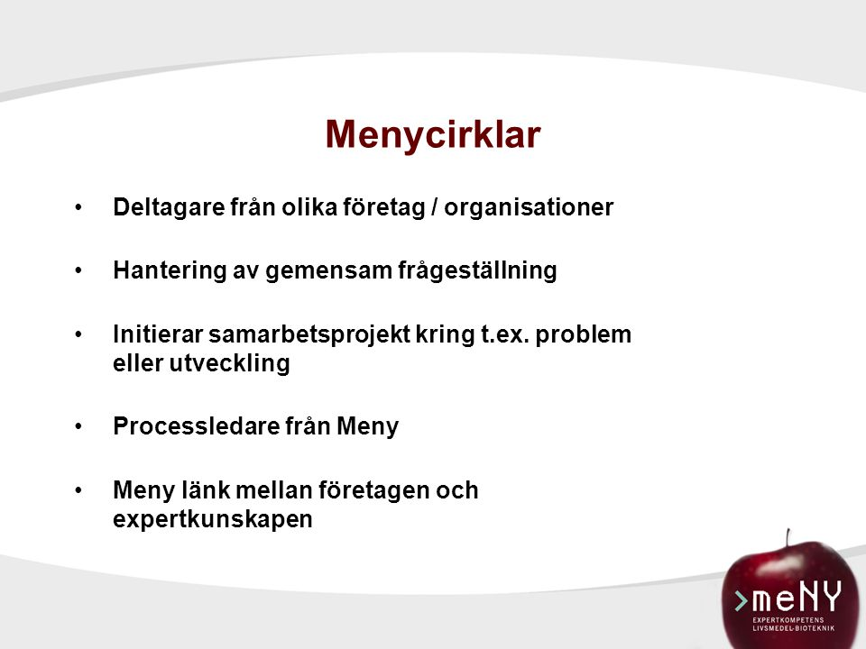 Menycirklar Deltagare från olika företag / organisationer Hantering av gemensam frågeställning Initierar samarbetsprojekt kring t.ex. problem eller ut
