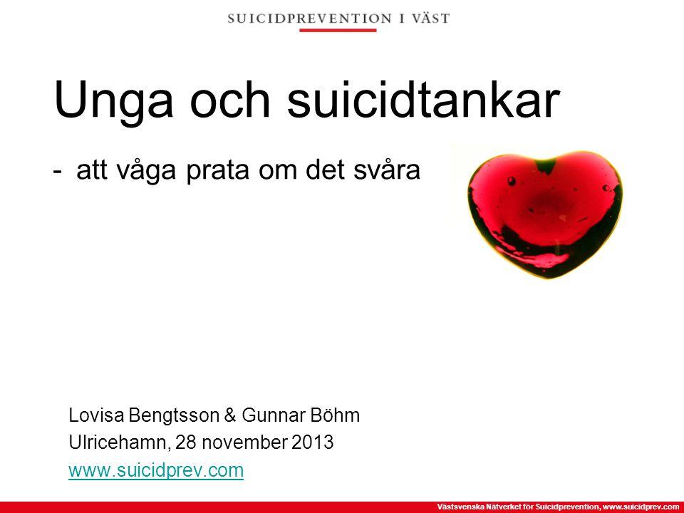Västsvenska Nätverket för Suicidprevention, www.suicidprev.com Samtal med en suicidal person  Fånga upp din rädsla  Våga fråga om självmordstankar  Glöm allt annat  Närma dig ämnet varsamt  Be personen berätta – jämbördigt möte  Trygga, trösta och återupprätta  Var uppmärksam på tecken, planer  Nästa steg