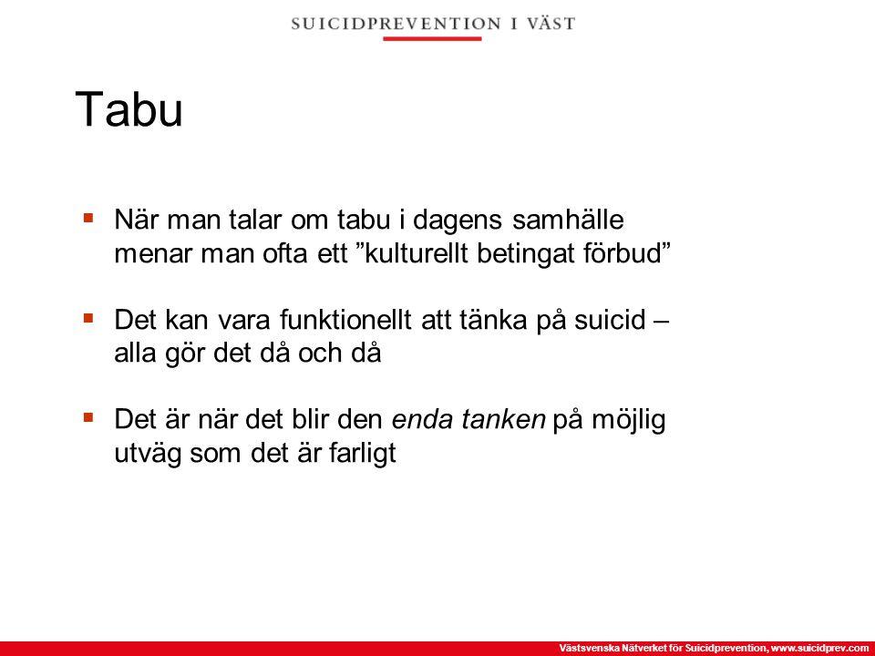 """Västsvenska Nätverket för Suicidprevention, www.suicidprev.com Tabu  När man talar om tabu i dagens samhälle menar man ofta ett """"kulturellt betingat"""