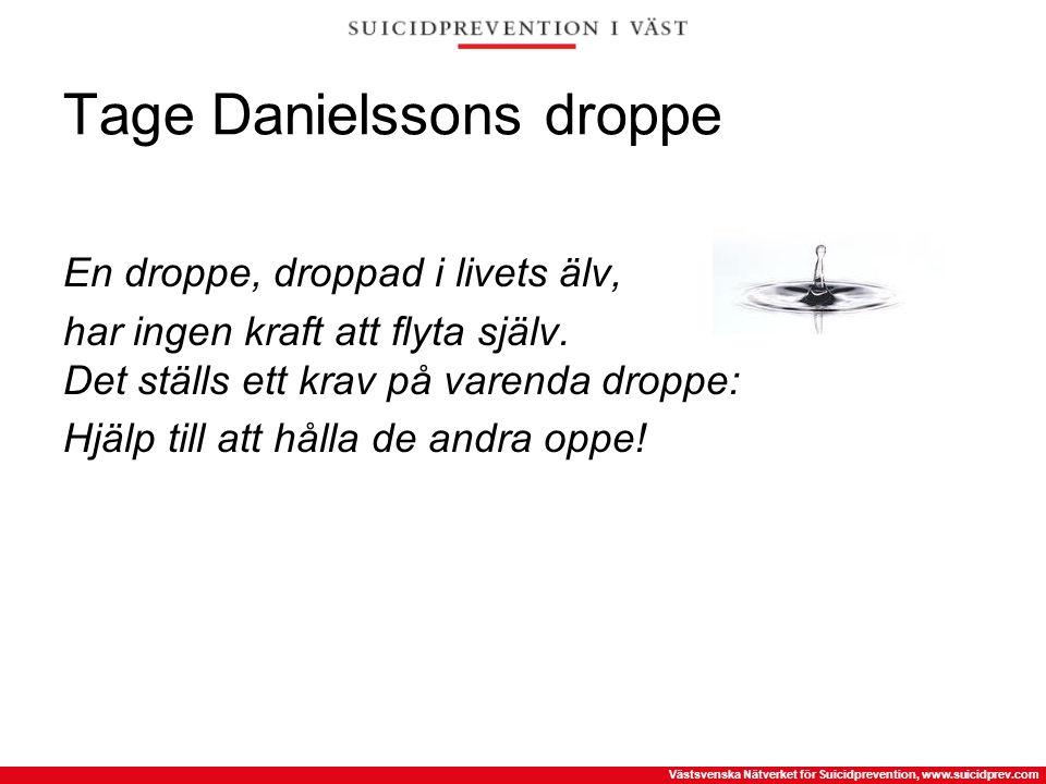 Västsvenska Nätverket för Suicidprevention, www.suicidprev.com Tage Danielssons droppe En droppe, droppad i livets älv, har ingen kraft att flyta själ