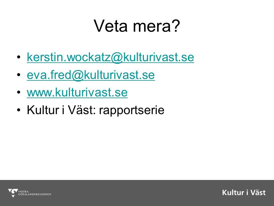 Veta mera? kerstin.wockatz@kulturivast.se eva.fred@kulturivast.se www.kulturivast.se Kultur i Väst: rapportserie