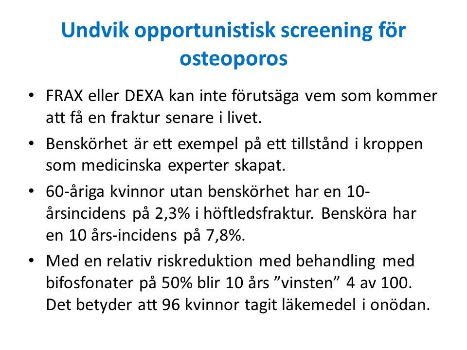Undvik opportunistisk screening för osteoporos FRAX eller DEXA kan inte förutsäga vem som kommer att få en fraktur senare i livet.