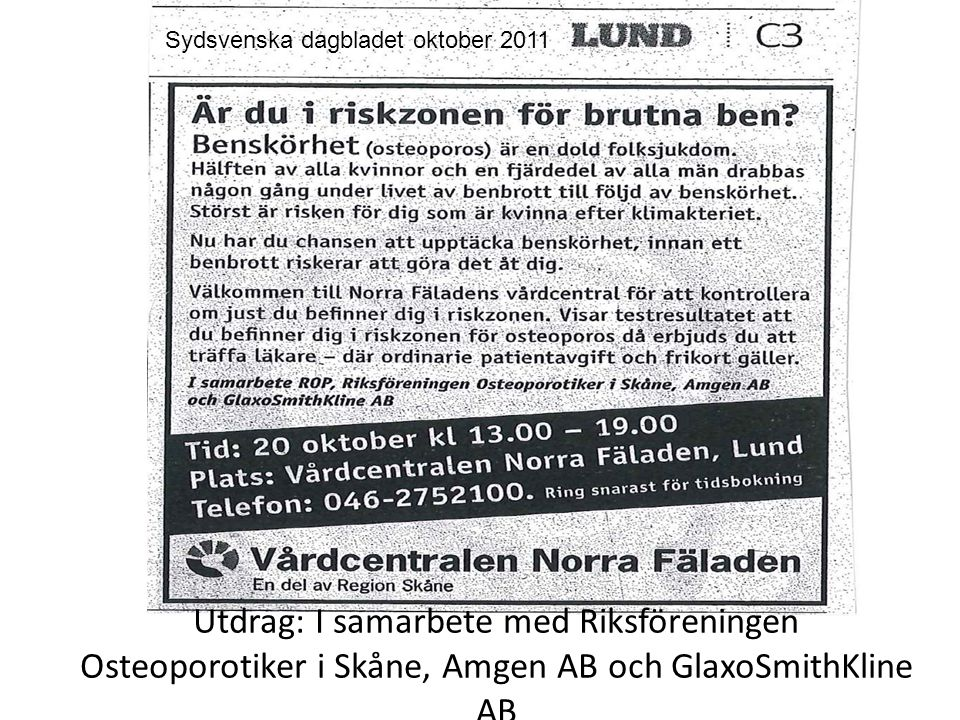 Utdrag: I samarbete med Riksföreningen Osteoporotiker i Skåne, Amgen AB och GlaxoSmithKline AB Sydsvenska dagbladet oktober 2011
