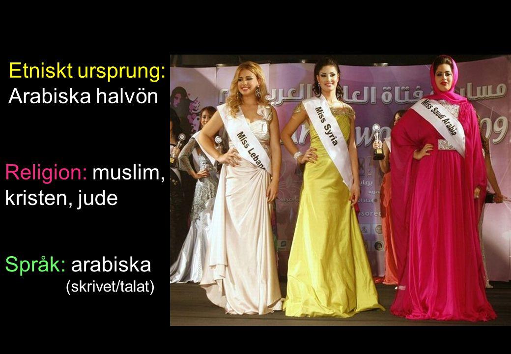 Språk: arabiska (skrivet/talat) Etniskt ursprung: Arabiska halvön Religion: muslim, kristen, jude