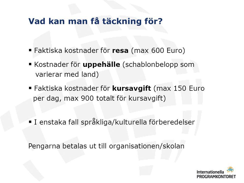 Vad kan man få täckning för?  Faktiska kostnader för resa (max 600 Euro)  Kostnader för uppehälle (schablonbelopp som varierar med land)   Faktisk
