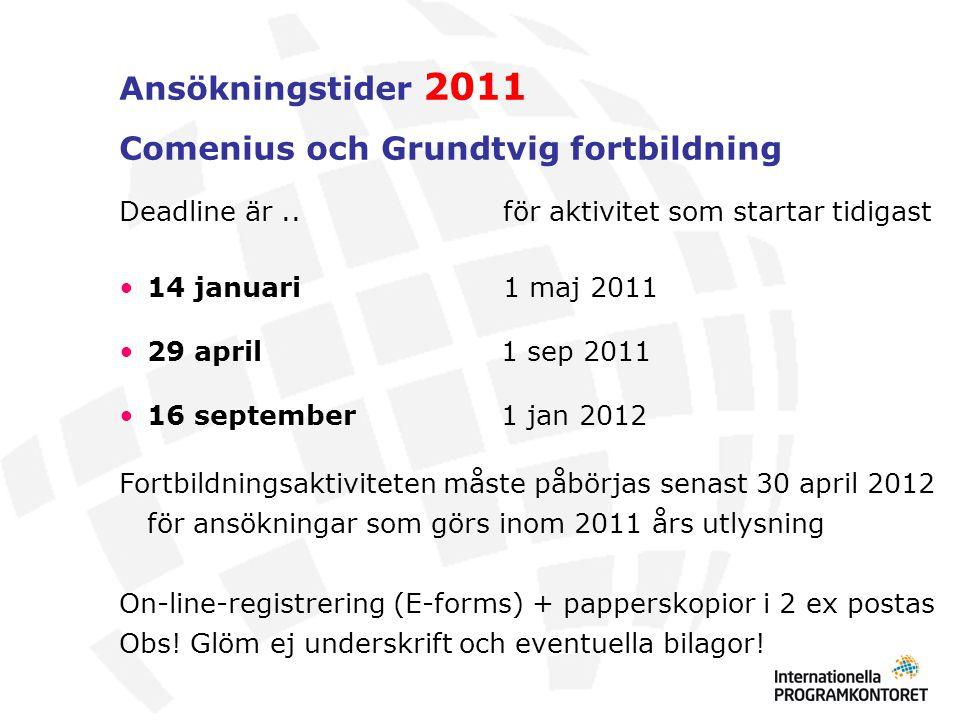 Ansökningstider 2011 Comenius och Grundtvig fortbildning Deadline är..för aktivitet som startar tidigast 14 januari 1 maj 2011 29 april 1 sep 2011 16